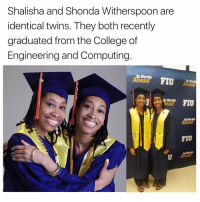 witherspoon: Shalisha and Shonda Witherspoon are  identical twins. They both recently  graduated from the College of  Engineering and Computing  Be Worlds  Be World  Be Worlds  Head  Be Worlds  A ead  FIU  Be Worlds