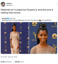Making Guyana proud: shalom  @paixlom  Wakanda isn't a place but Guyana is, and she sure is  making them proud.  Variety Φ @variety  .@letitiaw right is doing Wakanda proud at the #Emmysha bit.ly/2pflDy9  NBC  NBC  EMMY  NMS  MMIS  NBC  EMMY  12:14 AM Sep 18, 2018  27.5K Retweets100.9K Likes Making Guyana proud