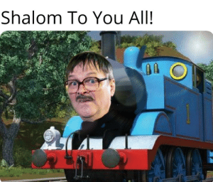 Dank, Dank Memes, and Engine: Shalom To You All! Jim the dank engine