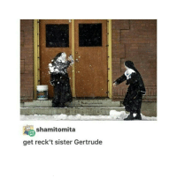 *every aspect of my personal life turns to shit* yea work is good atm ~Kat: shamitomita  get reck't sister Gertrude *every aspect of my personal life turns to shit* yea work is good atm ~Kat