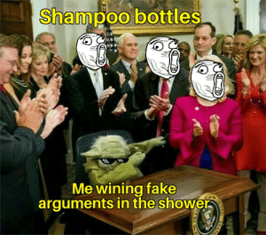 We all did it once!!: Shampoo bottles  Me wining fake  arguments in the shower We all did it once!!