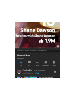 Excuse me wtf that's unfair: Shane Dawson  Theories with Shane Dawson  It 1.9M  65 videos · Roblox.Production 123456keean1  Minecraft Part 1  34M views  Share  2M  31K  Download  Save  PewDiePie 102M subscribers  SUBSCRIBED JOIN  Im actuall bavina. Excuse me wtf that's unfair