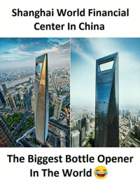 China, World, and Shanghai: Shanghai World Financial  Center In China  The Biggest Bottle Opener  In The World