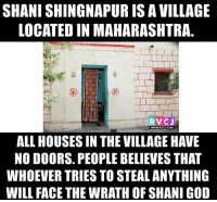 It is strange but true..: SHANISHINGNAPURISAVILLAGE  LOCATEDIN MAHARASHTRA  RVC J  WWW. RVCJ.COM  ALL HOUSES IN THE VILLAGEHAVE  NO DOORS. PEOPLE BELIEVES THAT  WHOEVER TRIES TO STEAL ANYTHING  WILL FACE THE WRATH OF SHANI GOD It is strange but true..