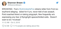 "Sex, Ford, and How To: Shannon Bream  ShannonBream  BREAKING: Fox's @johnrobertsFox obtains letter from Ford ex-  boyfriend alleging: dated for 6 yrs, never told of sex assault,  Ford coached friend on taking polygraph, flew frequently w/o  expressing any fear of flying/tight spaces/limited exits. Doesn't  want to b/c ""involved"".  11:12 AM - Oct 3, 2018  O 9,728 Ç 7,713 people are talking about this"