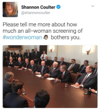 Lol, How, and Woman: Shannon Coulter  @shannoncoulter  Please tell me more about how  much an all-woman screening of  #wonderwoman bothers you. LOL