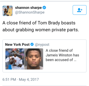When youre famous they let you do it: shannon sharpe  @ShannonSharpe  A close friend of Tom Brady boasts  about grabbing women private parts.  New York Post@nypost  A close friend of  Jameis Winston has  been accused of  6:51 PM May 4, 2017 When youre famous they let you do it