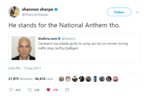 Dont Forget Whats Important: shannon sharpe  @ShannonSharpe  Follow  He stands for the National Anthem tho.  theGrio.com@theGrio  Cleveland cop pleads guilty to using sex toy on women during  traffic stop: buff.ly/2y6Egsm  6:26 PM-13 Sep 2017  21,975 Retweets 46,610 Likes  @O 울월(SI  BE Dont Forget Whats Important