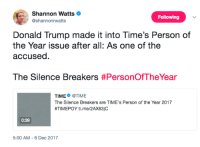 👏👏👏👏: Shannon Watts  @shannonrwatts  Following  Donald Trump made it into Time's Person of  the Year issue after all: As one of the  accused.  The Silence Breakers #PersonOfTheYear  TIME@TIME  The Silence Breakers are TIME's Person of the Year 2017  #TIM EPOY ti. me/2AX63jc  0:39  5:00 AM-6 Dec 2017 👏👏👏👏