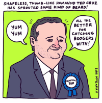 Tasty, tasty boogers. I hope @sentedcruz sees this and feels sad. tedcruz zodiac texas senator illustration drawingaday beard: SHAPELESS, THUMB-LIKE HUMANoID TED CRUZ  HAS SPROvTED SOME KIND OF BEARD!  YUM  YuM  ALL THE  BETTER  FOR  CATCHING  WITH!  BEAUTIAV  TEO Tasty, tasty boogers. I hope @sentedcruz sees this and feels sad. tedcruz zodiac texas senator illustration drawingaday beard