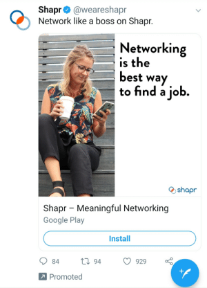 Google, Best, and Google Play: Shapr  Network like a boss on Shapr.  @weareshapr  Networking  is the  best way  to find a job.  shapr  Shapr Meaningful Networking  Google Play  Install  L94  929  84  7 Promoted LikE A bOsS iS rEleVaNT rIgHt