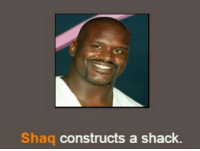 -breadmin: Shaq constructs a shack. -breadmin