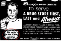 Boner, Drugs, and Family: -/  Shaq  CS DRUG CENTERS  to serve  A DRUG STORE FIRST,  LAST and Alwauls  AMERICA'S FINEST NAMES IN DRUGS, PHAR-  MACEUTICALS, PROPRIETARIES and REMEDIES  IN COMPLETE SIZE SELECTION FOR YOUR  CONVENIENCE and AT PRICES TO EASE THE  STRAIN ON YOUR FAMILY BUDGET!  ASK ABOUT  BONER BON  -AND WHAT  MEANS TO YOU  THE MosT Comblete DRUG STORE in TowN