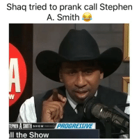 Basketball, Lmao, and Nba: Shaq tried to prank call Stephen  A. Smith  PROGRESSIVE  Il the Show Lmao 😂 Via @stephenasmith