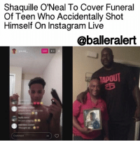 "Shaquille O'Neal To Cover Funeral Of Teen Who Accidentally Shot Himself On Instagram Live - blogged by: @eleven8 ⠀⠀⠀⠀⠀⠀⠀⠀⠀ ⠀⠀⠀⠀⠀⠀⠀⠀⠀ ShaquilleONeal is stepping up to cover the funeral expenses for MalachiHemphill, a 13-year-old Georgia teen who fatally shot himself by accident while playing with a gun on InstagramLive. ⠀⠀⠀⠀⠀⠀⠀⠀⠀ ⠀⠀⠀⠀⠀⠀⠀⠀⠀ The incident occurred Monday night. Hemphill's mother, Shaniqua Stephens, heard a loud bang and ran upstairs to discover that her son had shot himself with a 9mm semi-automatic pistol. His sister discovered that his cell phone was still live streaming. ⠀⠀⠀⠀⠀⠀⠀⠀⠀ ⠀⠀⠀⠀⠀⠀⠀⠀⠀ Shaq visited the family on Thursday, after learning that Hemphill did not have insurance and his family was struggling to pay for his funeral arrangements. ⠀⠀⠀⠀⠀⠀⠀⠀⠀ ⠀⠀⠀⠀⠀⠀⠀⠀⠀ ""We just broke down and started crying because Malachi didn't have any insurance,"" godmother Shantirea Bankston said. ""We weren't prepared to bury him this young. We didn't have insurance for him. So to have that from Shaquille O'Neal, it was a blessing and very touching, and we appreciate everything he does for the community."" ⠀⠀⠀⠀⠀⠀⠀⠀⠀ ⠀⠀⠀⠀⠀⠀⠀⠀⠀ ""No mother should have to go through this,"" O'Neal said. ""I can only imagine the pain that she and all of Malachi's family must be feeling. I just wanted to do what I could to help them at such a terrible time."" ballerificcharity: Shaquille O'Neal To Cover Funeral  Of Teen Who Accidentally Shot  Himself on Instagram Live  oballeralert  LIVE  4  TAPOUT Shaquille O'Neal To Cover Funeral Of Teen Who Accidentally Shot Himself On Instagram Live - blogged by: @eleven8 ⠀⠀⠀⠀⠀⠀⠀⠀⠀ ⠀⠀⠀⠀⠀⠀⠀⠀⠀ ShaquilleONeal is stepping up to cover the funeral expenses for MalachiHemphill, a 13-year-old Georgia teen who fatally shot himself by accident while playing with a gun on InstagramLive. ⠀⠀⠀⠀⠀⠀⠀⠀⠀ ⠀⠀⠀⠀⠀⠀⠀⠀⠀ The incident occurred Monday night. Hemphill's mother, Shaniqua Stephens, heard a loud bang and ran upstairs to discover that her son had shot himself with a 9mm semi-automatic pistol. His sister discovered that his cell phone was still live streaming. ⠀⠀⠀⠀⠀⠀⠀⠀⠀ ⠀⠀⠀⠀⠀⠀⠀⠀⠀ Shaq visited the family on Thursday, after learning that Hemphill did not have insurance and his family was struggling to pay for his funeral arrangements. ⠀⠀⠀⠀⠀⠀⠀⠀⠀ ⠀⠀⠀⠀⠀⠀⠀⠀⠀ ""We just broke down and started crying because Malachi didn't have any insurance,"" godmother Shantirea Bankston said. ""We weren't prepared to bury him this young. We didn't have insurance for him. So to have that from Shaquille O'Neal, it was a blessing and very touching, and we appreciate everything he does for the community."" ⠀⠀⠀⠀⠀⠀⠀⠀⠀ ⠀⠀⠀⠀⠀⠀⠀⠀⠀ ""No mother should have to go through this,"" O'Neal said. ""I can only imagine the pain that she and all of Malachi's family must be feeling. I just wanted to do what I could to help them at such a terrible time."" ballerificcharity"