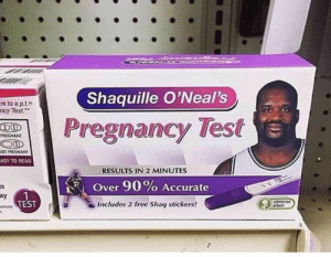 "Pregnant, Free, and Test: Shaquille O'Neal's  re to e.p.t.  Test.""  ncy  APegnancy Test  PREGNANT  OT PREGNANT  ASY TO READ  RESULTS IN 2 MINUTES  Over 90% Accurate  Includes 2 free Shag stickers!  ay  TEST  e2"