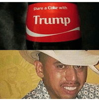 we gom become billionaires! -notmyrodrixk: share a Coke with  Trump we gom become billionaires! -notmyrodrixk