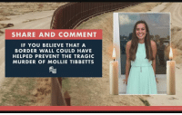 Conservative, Murder, and Believe: SHARE AND COMMENT  IF YOU BELIEVE THAT A  BORDER WALL COULD HAVE  HELPED PREVENT THE TRAGIC  MURDER OF MOLLIE TIBBETTS
