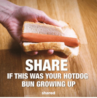 Growing Up, Native American, and Share: SHARE  IF THIS WAS YOUR HOTD0G  BUN GROWING UP  shared