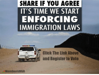 Register to vote in November HERE=> vote.usa.gov: SHARE IF YOU AGREE  IT'S TIME WE START  ENFORCING  IMMIGRATION LAWS  Click The Link Above  r and Register to Vote  NumbersUSA Register to vote in November HERE=> vote.usa.gov