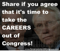 Memes, Limited, and A Matter: Share if you agree  that it's time to  take the  CAREERS  out of  Congress!  itsforuscongress.com Sign our petition here! We CAN impose term limits without Congress' approval! 🎯🎯http://termlimitsforuscongress.com/e-petition.html 🎯🎯  If EVERYONE who is fed up with Congress signed the petition (link below) and SHARED this, in a matter of days we would have millions of signatures.  Are you ready to help? (With Article 5 we can impose Term Limits on Congress without their approval.)  FAQs about Term Limits for US Congress: https://www.facebook.com/notes/term-limits-for-us-congress/frequently-asked-questions-everything-you-could-possibly-want-to-know-about-our-/740304855991599