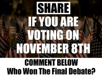 "Finals, Memes, and Immigration: SHARE  IF YOU ARE  VOTING ON  NOVEMBER 8TH  COMMENT BELOW  Who Won The Final Debate? Make sure you're registered to vote HERE=> vote.gov  COMMENT Below who you thought won on the issue of immigration tonight-  ""Trump"" or ""Hillary"""