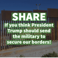 Trump, Military, and President: SHARE  If you think President  Trump should send  the military to  secure our borders!