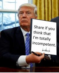 """Memes, Image, and 🤖: Share if you  think that  I'm totally  incompetent. """"Share"""" if you agree! www.democraticmemes.org  Image: Occupy Democrats"""