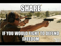 SHARE  IFYOU WOULD FIGHT TO DEFEND  FREEDOM How about YOU??? sr