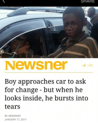 Memes, India, and Lookout: SHARE  Newsner  LIKE  Boy approaches car to ask  for change but when he  looks inside, he bursts into  tears  BY NEWSNER A lot of well-off people look at poor people with mistrust. They assume that people asking for money on the streets are delinquents or thieves on the lookout for anything they can get their hands on. But in truth, people living in poverty often turn out to be more generous and empathic than those who live comfortable lives. An example of this is a little boy named John Thuo. He lives in Nairobi, Kenya, where like many other poor kids, he used to beg for money on the streets. John Thou used to spend his days on the streets of Nairobi, Kenya begging for money. It's something that irrates many drivers, because they assume that the beggers are most likely thieves. However, John Thuo proved that he's not only not a thief, but he also has a heart of gold. One day, the boy was out begging when he approached a car to ask for money. But when he looked inside, John was struck by something unusual he saw. The driver of the car was hooked up to tubes and breathing oxygen out of a tank. The woman's name is Gladys Kamande. She's 32 years old, and she explained to John that her lungs had collapsed, so she couldn't breathe properly and had to carry the oxygen tanks with her in order to stay alive. John was shocked to realize that in spite of his poverty, there are people in the world who are worse off than he is—because they don't even have their health. Moved to tears, John offered Gladys all the money that he'd taken in that day and held her hand through the window. A passerby noticed the incident, took some photos, and told the story on the internet. And within a few days, the story had gone viral and triggered a a chain of events that would change both John and Gladys' lives forever. After Gladys' story spread, thousands of donations poured in. In total, kindhearted strangers contributed $80,000 to enable her to travel to India and 