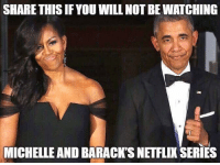 Memes, 🤖, and Will: SHARE THIS IF YOU WILL NOT BE WATCHING  MICHELLE AND BARACK'S NETFLIK SERIES