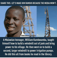 Books, Memes, and Work: SHARE THIS. LET'S MAKE HIM FAMOUS BECAUSE THE MEDIA WON'T.  FBDav  Avocado Wolfe  A Malawian teenager, William Kamkwamba, taught  himself how to build a windmill out of junk and bring  power to his village. He then went on to build a  second, larger windmill to power irrigation pumps.  He did this all from books he read in the library. 1) This is Mind Blowing! (you got to try this) 2) What`s Really Holding You Back from getting what You Want? **HINT: it's mean, it's sneaky, and it's hiding deep inside you. 3) Follow the instructions here and find out -> http://bit.ly/LawOfAttractionBlockers  4) This 30 Second Quiz can make The Difference in Making The Law of Attraction Work!