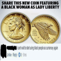History repeats itself!: SHARE THIS NEW COIN FEATURING  A BLACK WOMAN AS LADY LIBERTY  PLU RTE  oz.  2017  1792  9999  FINE  GOLD  CoD TB History repeats itself!