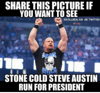 You've 4 years.: SHARE THIS PICTURE IF  YOU WANT TO SEE  @STILL REAL 2US ON TWITTER  STONE COLD STEVE AUSTIN  RUN FOR PRESIDENT You've 4 years.