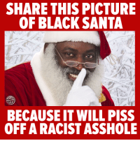 LOL!: SHARE THIS PICTURE  OF BLACK SANTA  other98  BECAUSE IT WILL PISS  OFFA RACIST ASSHOLE LOL!