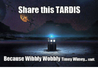 wobble: Share this TARDIS  Because Wibbly Wobbly Timey Wimey stuff.