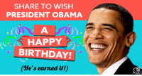 Birthday, Earned It, and Memes: SHARE TO WISH  PRESIDENT OBAMA  A HAPPY  BIRTHDAY!  He's earned it!) SHARE and sign President Obama's birthday card to wish our 44th a happy 56th! >> dems.me/2fdcSUR
