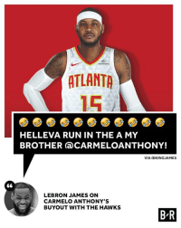 LeBron James, Run, and Hawks: sharecare  ATLANTA  15  HELLEVA RUN IN THE A MY  BROTHER aCARMELOANTHONY!  LEBRON JAMES ON  CARMELO ANTHONY'S  BUYOUT WITH THE HAWKS  BR Undefeated in ATL.