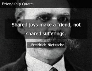 SIZZLE: Shared joys make a friend, not shared sufferings.