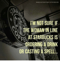 Memes, 🤖, and Starbuck: SHARED ON l'EM NOT RIGHT IN THE HEAD COM  I'M NOT SURE IF  THE WOMAN IN LINE  STARBUCKS IS  ORDERING A DRINK  OR CASTING A SPELL. Submitted by Charlie Gregor