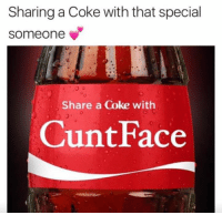 😂😝😉: Sharing a Coke with that special  someone  Share a Coke with  Cunt Face 😂😝😉