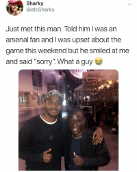 "Arsenal, Memes, and Sorry: Sharky  @afcSharky  Just met this man. Told him l was an  arsenal fan and I was upset about the  game this weekend but he smiled at me  and said ""sorry'"". What a guy  Mandalovn Kante, what a guy! 😂🙌"