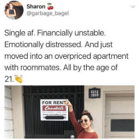 Af, Relatable, and Single: Sharon  @garbage_bagel  Single af. Financially unstable.  Emotionally distressed. And just  moved into an overpriced apartment  with roommates. All by the age of  21.  2312  2310  FOR REN  REAL ESTAIESINCE 1545  www.cournaleco.com ME