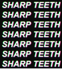Teeth and Sharp: SHARP TEETH  SHARP TEETH  SHARP TEETH  SHARP TEETH  SHARP TEETH  SHARP TEETH  SHARP TEETH