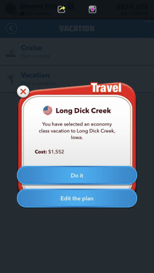 Cruise, Dick, and Game: Shauna OlA  V1.20  VACATION  Cruise  Plan a cruse  Vacation  Plan a vacation  Travel  Long Dick Creek  You have selected an economy  class vacation to Long Dick Creek,  lowa.  Cost: $1,552  Do it  Edit the plan Who put this in this game