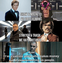 Hate Humans: SHAW&MAGNETO  WE HATE HUMANS  STRKYER & TRASK  WE HATEMUTANTS  Ajax:  I'm a sadistic prick who makes money  outrof experimenting on people  0