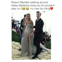 Dress, Girl Memes, and Step: Shawn Mendes walking around  Hailey Baldwins dress so he wouldn't  step on it my new fav thing A man