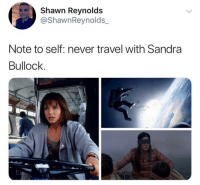 Sandra Bullock, Travel, and Dank Memes: Shawn Reynolds  @ShawnReynolds._  Note to self: never travel with Sandra  Bullock  0 @shawnreynolds_