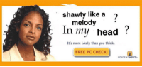 Head, Free, and Shawty: shawty like a  melody  In my head  ?  It's more likely than you think.  FREE PC CHECK  CONTENTwatch