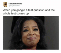 dat feel <3: Shay fromonline  @shayfromonline  When you google a test question and the  whole test comes up dat feel <3